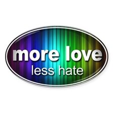 More Love, Less Hate - Bumper Stickers