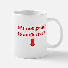 I'ts not going to suck itself Mug