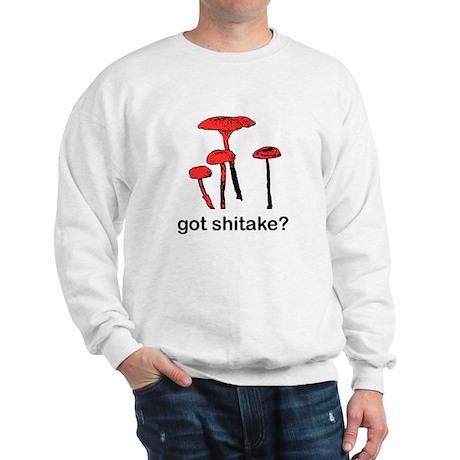 got shitake? Sweatshirt