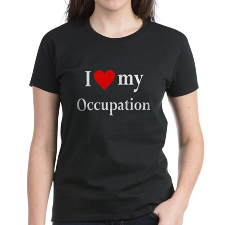 I Love My Occupation Women's Dark T-Shirt