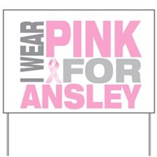 I wear pink for Ansley Yard Sign