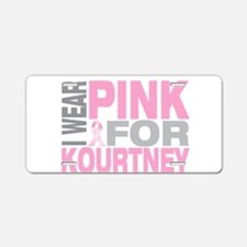 I wear pink for Kourtney Aluminum License Plate