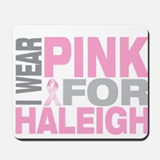 I wear pink for Haleigh Mousepad