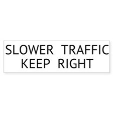 Slower Traffic Keep Right bumper sticker Bumper St