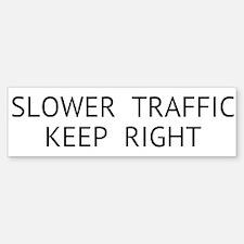 Slower Traffic Keep Right bumper sticker Bumper St