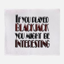 IF YOU PLAYED BLACKJACK YOU M Throw Blanket