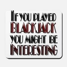 IF YOU PLAYED BLACKJACK YOU M Mousepad
