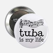 "Tuba is My Life Music Gift 2.25"" Button"