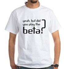 yeah, but did you play the be Shirt
