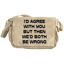 I'd Agree With You But Messenger Bag