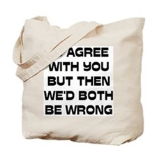 I'd Agree With You But Tote Bag