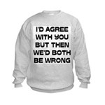 I'd Agree With You But Kids Sweatshirt