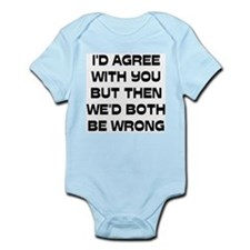 I'd Agree With You But Infant Bodysuit
