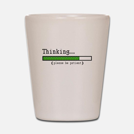 Thinking, Please be Patient Shot Glass