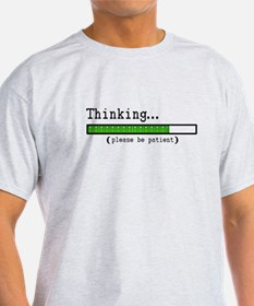 Thinking, Please be Patient T-Shirt