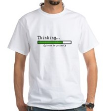 Thinking, Please be Patient Shirt