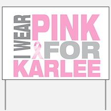 I wear pink for Karlee Yard Sign
