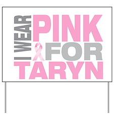 I wear pink for Taryn Yard Sign