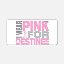 I wear pink for Destinee Aluminum License Plate