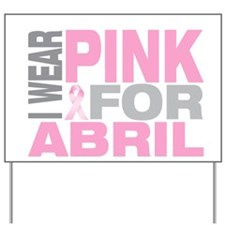 I wear pink for Abril Yard Sign