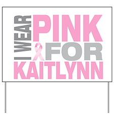 I wear pink for Kaitlynn Yard Sign