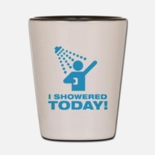 I Showered Today! Shot Glass