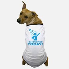 I Showered Today! Dog T-Shirt