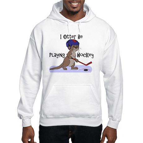 I Otter Be Playing Hockey Hooded Sweatshirt