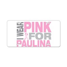 I wear pink for Paulina Aluminum License Plate