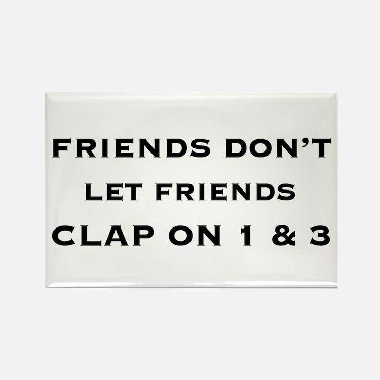 Friends Don't Let Friends Clap Magnet