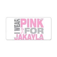 I wear pink for Jakayla Aluminum License Plate