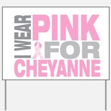I wear pink for Cheyanne Yard Sign