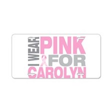I wear pink for Carolyn Aluminum License Plate