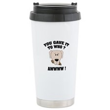 Give it to who ? Travel Mug