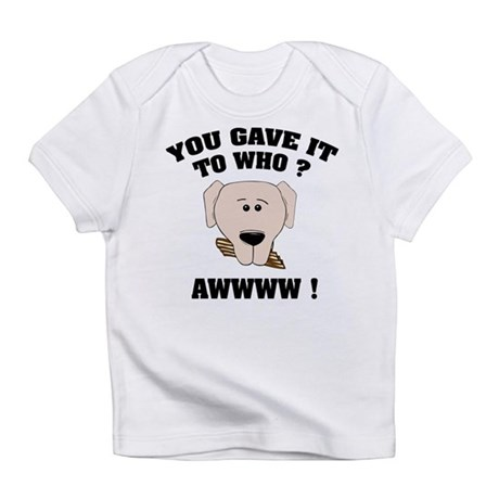 Give it to who ? Infant T-Shirt