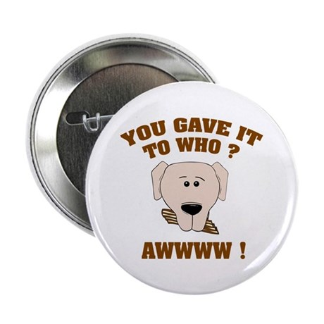 "Give it to who ? 2.25"" Button (100 pack)"