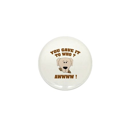 Give it to who ? Mini Button (10 pack)