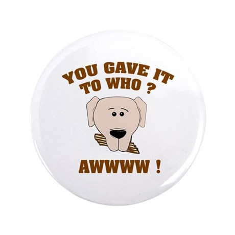 """Give it to who ? 3.5"""" Button (100 pack)"""