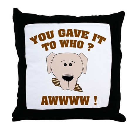 Give it to who ? Throw Pillow