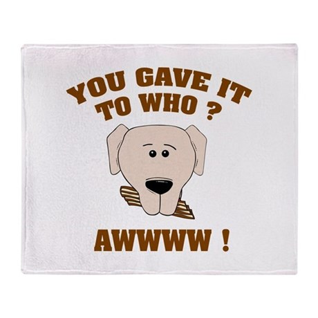 Give it to who ? Throw Blanket