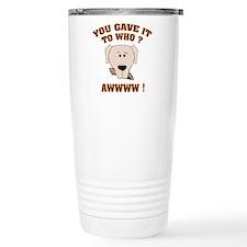 Give it to who ? Travel Mug