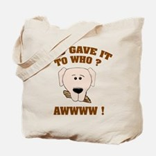 Give it to who ? Tote Bag