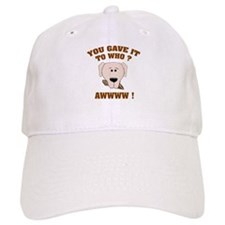 Give it to who ? Baseball Cap