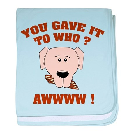 Give it to who ? baby blanket