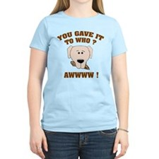 Give it to who ? T-Shirt