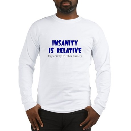 Insanity Is Relative Especial Long Sleeve T-Shirt