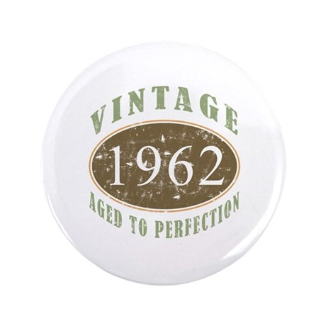 "Vintage 1962 Aged To Perfection 3.5"" Button (100 p"
