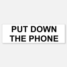 Put Down The Phone Bumper Bumper Sticker
