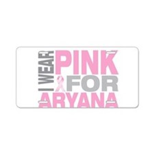 I wear pink for Aryana Aluminum License Plate