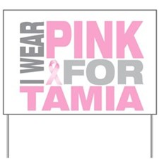 I wear pink for Tamia Yard Sign